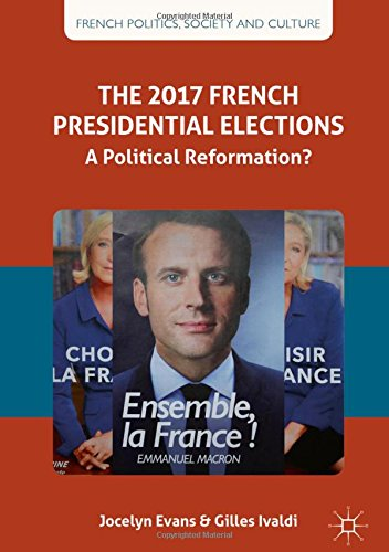 The 2017 French Presidential Elections: A Political Reformation? (French Politics, Society and Culture)