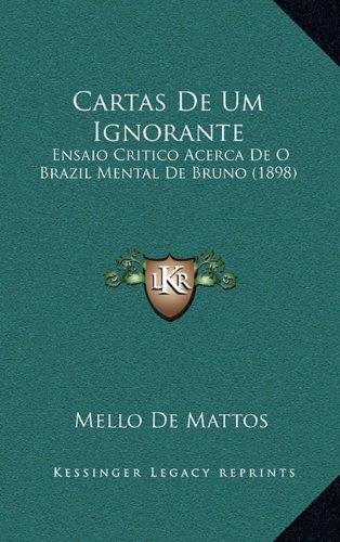Cartas de Um Ignorante: Ensaio Critico Acerca de O Brazil Mental de Bruno (1898)