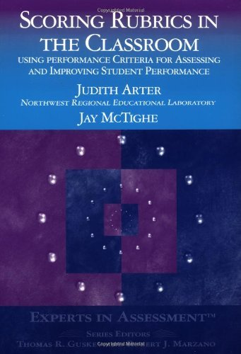 Scoring Rubrics in the Classroom: Using Performance Criteria for Assessing and Improving Student Performance (Experts In Assessment Series) by Judith A. Arter (2000-09-14)