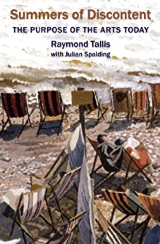 Summers of Discontent: The Purpose of the Arts Today by [Tallis, Raymond, Spalding, Julian]