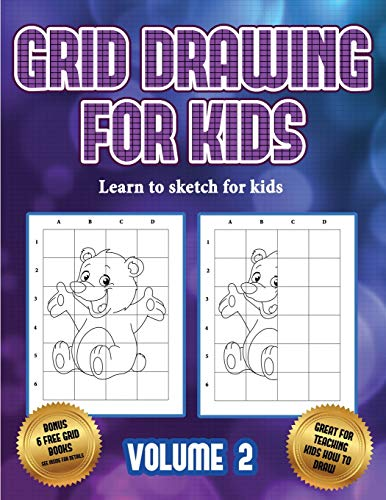 Learn to sketch for kids (Grid drawing for kids - Volume 2): This book teaches kids how to draw using grids