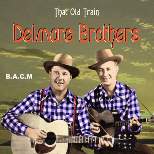 Delmore Brothers: That Old Train by Delmore Brothers, Wayne Raney, Zeke Phillips (2003-01-01)
