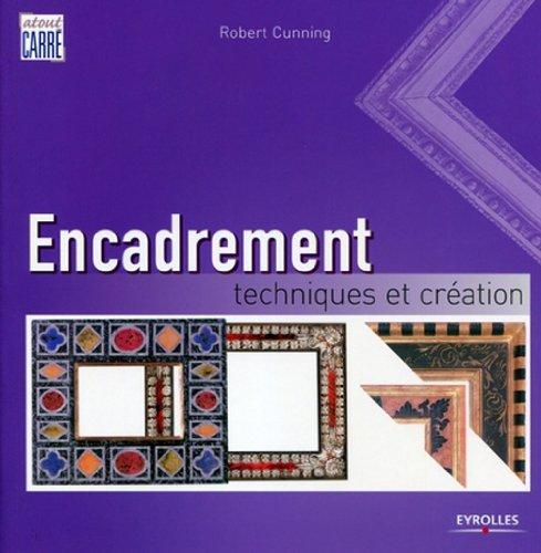 Encadrement : Techniques et création par Robert Cunning