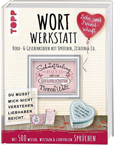 Wortwerkstatt - Liebe & Freundschaft. Deko- & Geschenkideen mit Sprüchen, Zitaten & Co.: Mit 500 weisen, witzigen & liebevollen Sprüchen. Inkl. Vorlagen zum Download