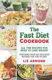 The Fast Diet Cookbook: Over 100 Delicious Recipes for Easy Weight Loss