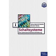 Schaltsysteme: Eine automatenorientierte Einführung (Pearson Studium - IT)