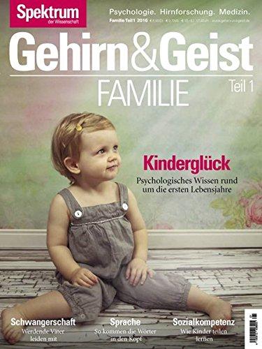 Gehirn&Geist Familie 1 - Kinderglück: Psychologisches Wissen rund um die ersten Lebensjahre