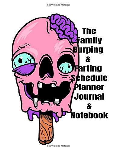 The Family Burping & Farting Schedule Planner Journal & Notebook: The Perfect Gift Idea, Adult gag prank gifts,Novelty Joke Stocking Stuffer Ideas, 8.5x11 College Ruled, White Paper, Glossy Cover (Kochen-stuffers)