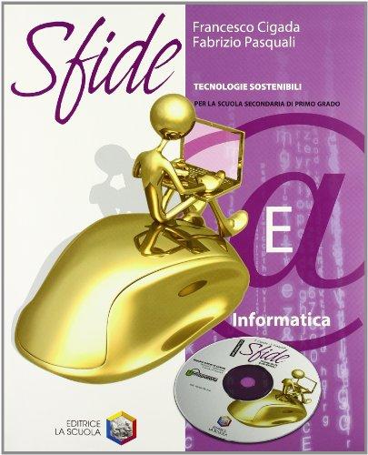 Sfide. Tomo E: Informatica. Con espansione online. Per la Scuola media. Con CD-ROM
