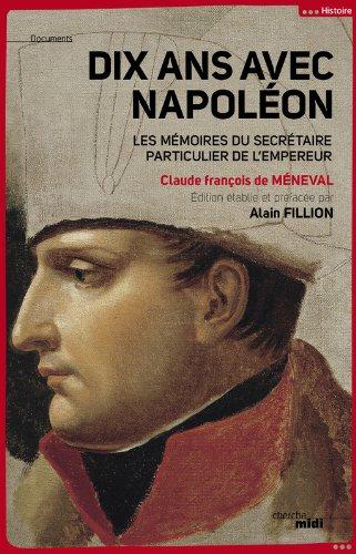 Dix ans avec Napoléon par Claude François de MÉNEVAL