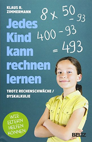 Jedes Kind kann rechnen lernen: ... trotz Rechenschwäche / Dyskalkulie. Wie Eltern helfen können