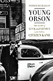 Young Orson: The Years of Luck and Genius on the Path to Citizen Kane by Patrick McGilligan (2015-11-19)