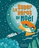 Le super-héros de Noël / Christophe Loupy, Maria Karipidou | Karipidou, Maria. Illustrateur