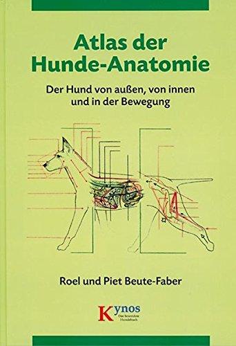 Atlas der Hunde-Anatomie: Der Hund von außen, von innen und in der Bewegung (Das besondere Hundebuch) (Anatomie Skelett Atlas)