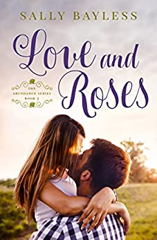 Love and Roses (The Abundance Series Book 3) by [Bayless, Sally]