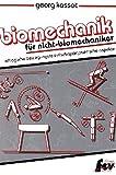 Biomechanik für Nicht-Biomechaniker: Alltägliche Biomechanik der Sportpraxis