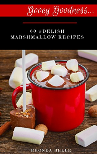 gooey-goodness-60-delish-marshmallow-recipes-60-super-recipes-book-33-english-edition
