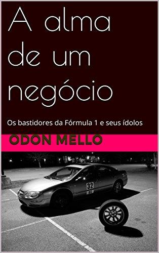 A alma de um negócio: Os bastidores da Fórmula 1 e seus ídolos (Portuguese Edition) por Odon Mello