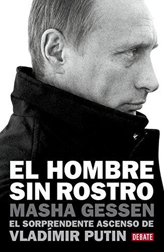 El hombre sin rostro: El sorprendente ascenso de Vladímir Putin (Debate)