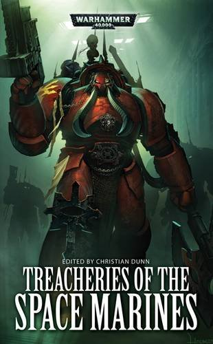 Treacheries of the Space Marines (Warhammer 40000) by Christian Dunn (Editor) › Visit Amazon's Christian Dunn Page search results for this author Christian Dunn (Editor) (27-Sep-2012) Paperback