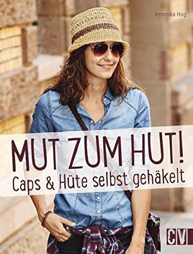 Mut zum Hut!: Caps & Hüte selbst gehäkelt
