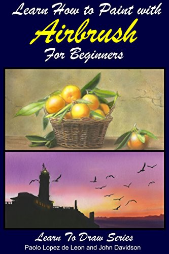 Learn How to Paint with Airbrush For Beginners (Learn to Draw Books Series Book 34) (English Edition) (Corp Malen)