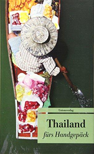 Thailand fürs Handgepäck: Geschichten und Berichte - Ein Kulturkompass (Unionsverlag Taschenbücher)