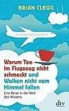 Warum Tee im Flugzeug nicht schmeckt und Wolken nicht vom Himmel fallen: Eine Reise in die Welt des Wissens