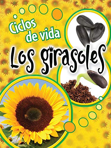 Ciclos de vida los girasoles / Life Cycles of Sunflowers (Ciclos De Vida / Life Cycles) por Julie K. Lundgren