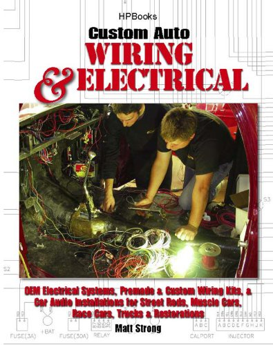Custom Auto Wiring & Electrical HP1545: OEM Electrical Systems, Premade & Custom Wiring Kits, & Car Audio Installations for Street Rods, Muscle Cars, Race Cars, Trucks & Restorations (English Edition) Oem Audio