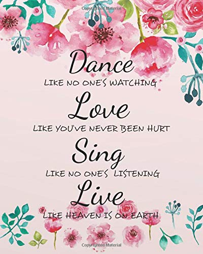 Dance like no one's watching Love like you've never been hurt Sing like no one's listening Live like heaven is on earth: Composition Notebook for ... Quotes Notebook composition Books Series) por Christina A. B.