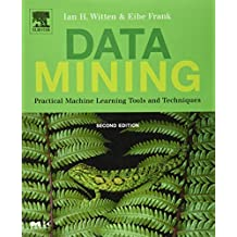 Data Mining. Practical Machine Learning Tools and Techniques (Morgan Kaufmann Series in Data Management Systems) by Ian H. Witten (2005-07-13)