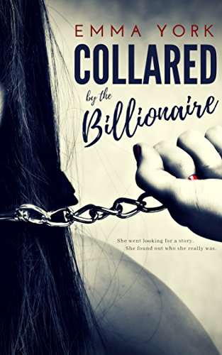 Collared by the Billionaire: A Billionaire Bad Boy BDSM Romance (English Edition) PDF Books