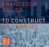 Carlo Scarpa And The Villa Ottolenghi: To Construct To Compose by Francesco Dal Co (2009-01-01)