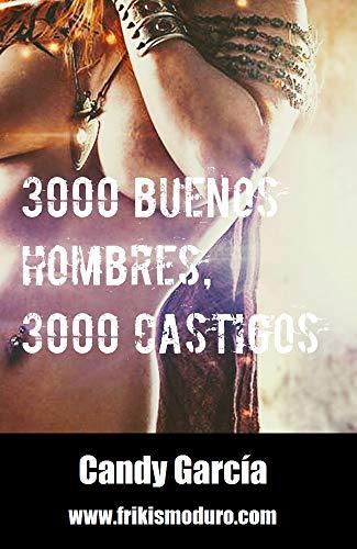 3000 buenos hombres, 3000 castigos (Frikismo Duro) por Candy García