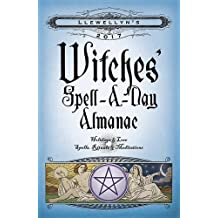 Llewellyn's Witches' Spell-a-Day Almanac 2017: Holidays & Lore, Spells, Rituals & Meditations