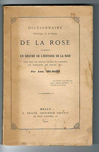 Dictionnaire historique et artistique de la rose, contenant un résumé de l'histoire de la rose chez tous les peuples anciens et modernes, ses propriétés, ses vertus, etc., par Abel Belmont