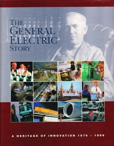 The General Electric Story: A Heritage of Innovation 1876-1999