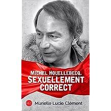 Michel Houellebecq. Sexuellement correct