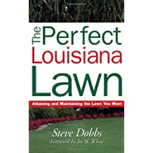 The Perfect Louisiana Lawn: Attaining and Maintaining the Lawn You Want