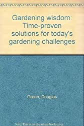 Gardening wisdom: Time-proven solutions for today's gardening challenges by Douglas Green (2003-08-01)