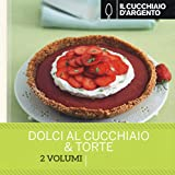 Il Cucchiaio d'Argento: Idee in Cucina- Dolci al Cucchiaio & Torte