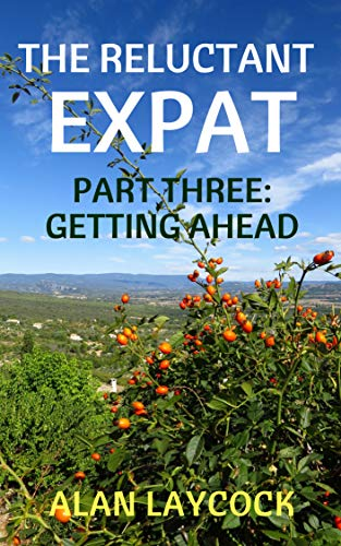 The Reluctant Expat: Part Three - Getting Ahead (English Edition) por Alan Laycock