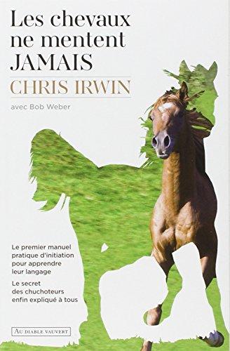 Les chevaux ne mentent jamais : Le secret des chuchoteurs par Chris Irwin