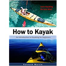 How to Kayak: An Introduction to Kayaking for Beginners (English Edition)