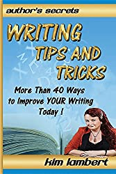 Writing Tips and Tricks: More Than 40 Ways to Improve YOUR Writing Today! (Author's Secrets)