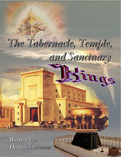 The Tabernacle, Temple, and Sanctuary: Kings (English Edition)