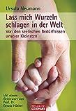 Lass mich Wurzeln schlagen in der Welt: Von den seelischen Bedürfnissen unserer Kleinsten - Mit einem Geleitwort von Prof. Dr. Gerald Hüther