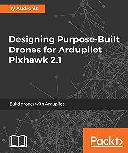 Designing Purpose-Built Drones for Ardupilot Pixhawk 2 1: Build