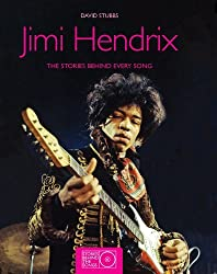 Jimi Hendrix: The Stories Behind Every Song (Stories Behind the Songs) by David Stubbs (2010-10-05)